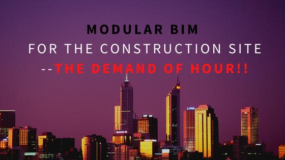 Modular BIM Setting a Demanding Environment for the Construction Site